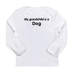 Dog grandchild Long Sleeve Infant T-Shirt