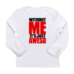 WITHOUT ME Long Sleeve Infant T-Shirt