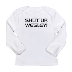 Shut Up Wesley Long Sleeve Infant T-Shirt