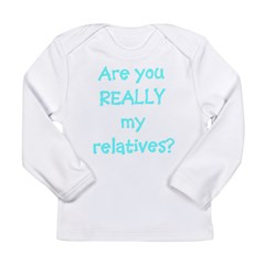 Are You Really My Relatives? Infant Creeper Long Sleeve Infant T-Shirt