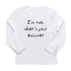 I'm two what's your excuse Kids Long Sleeve Infant T-Shirt