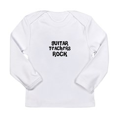 GUITAR TEACHERS ROCK Long Sleeve Infant T-Shirt