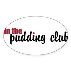 In the Pudding Club Sticker (Oval)