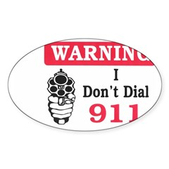 Warning I Don't Dial 911 Rectangle Sticker (Oval)