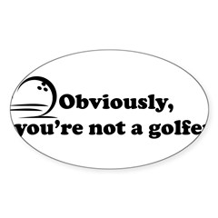 Obviously, not a golfer Sticker (Oval)