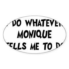 Whatever Monique says Sticker (Oval)