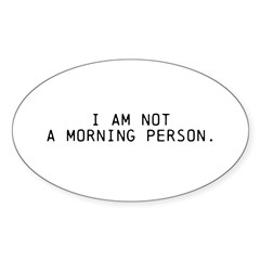 I am NOT a morning person Sticker (Oval)