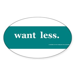 want less bumper Sticker (Oval)