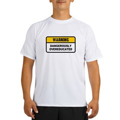 Dangerously Overeducated Performance Dry T-Shirt