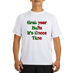 Grab your Balls. It's Bocce Performance Dry T-Shirt