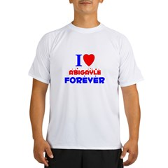 I Love Abigayle Forever - Performance Dry T-Shirt