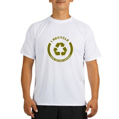 I Recycle, I Wore This Shirt Yesterday Performance Dry T-Shirt