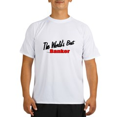 """The World's Best Banker"" Performance Dry T-Shirt"
