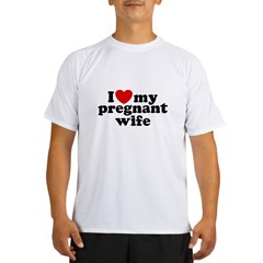 I Love My Pregnant Wife Performance Dry T-Shirt