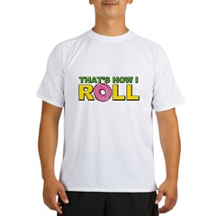 That's How I Roll Performance Dry T-Shirt