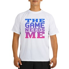 The Game Needs Me Performance Dry T-Shirt