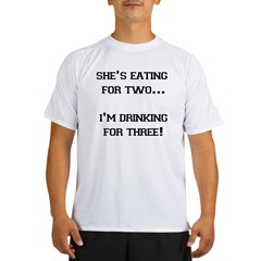 SHE'S EATING FOR TWO I'M DRIN Performance Dry T-Shirt
