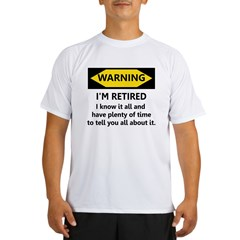 WARNING I'M RETIRED I KNOW IT Performance Dry T-Shirt