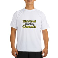 """Life's Great..Greek"" Performance Dry T-Shirt"