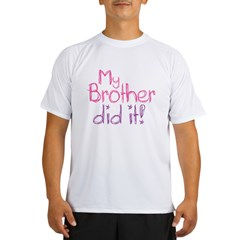 My Brother Did It! Performance Dry T-Shirt