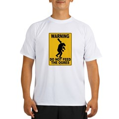 Do Not Feed the Ogres Performance Dry T-Shirt