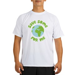 Save Some (Planet Earth) For Me Performance Dry T-Shirt