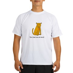 You had me at woof Performance Dry T-Shirt