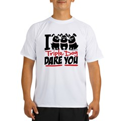 I Triple Dog Dare You Performance Dry T-Shirt