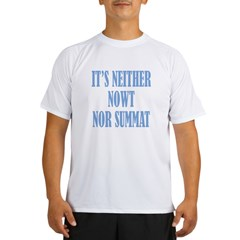 Neither Nowt Nor Summa Performance Dry T-Shirt