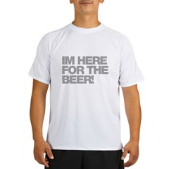 I'm Here For The Beer Performance Dry T-Shirt
