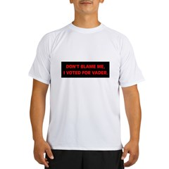 """DON'T BLAME ME, I VOTED FOR VADER"" Performance Dry T-Shirt"