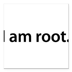 "I am root. - Square Car Magnet 3"" x 3"""