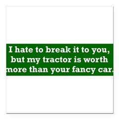 "My tractor's worth... Square Car Magnet 3"" x 3"""