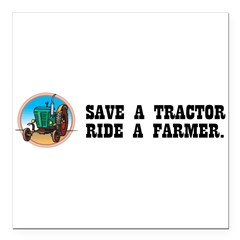 "Save a Tractor, Ride a Farmer Square Car Magnet 3"" x 3"""