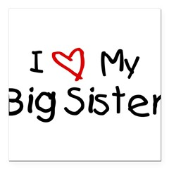 "I Love My Big Sister Square Car Magnet 3"" x 3"""