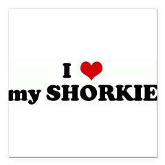 "I Love my SHORKIE Square Car Magnet 3"" x 3"""