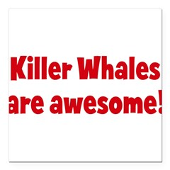 "Killer Whales are awesome Square Car Magnet 3"" x 3"""