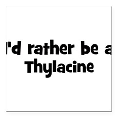 "Rather be a Thylacine Square Car Magnet 3"" x 3"""