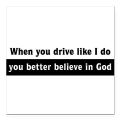 "When you drive like I do Square Car Magnet 3"" x 3"""
