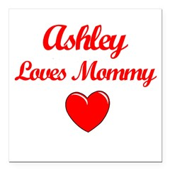 "Ashley Loves Mommy Square Car Magnet 3"" x 3"""