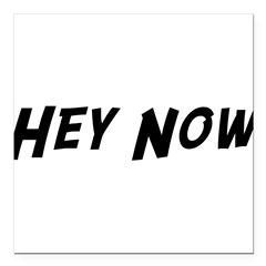 "Hey Now Square Car Magnet 3"" x 3"""