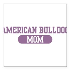 "American Bulldog Mom Square Car Magnet 3"" x 3"""