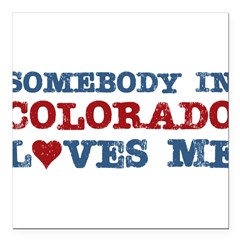 "Somebody in Colorado Loves Me Square Car Magnet 3"" x 3"""
