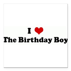 "I Love The Birthday Boy Square Car Magnet 3"" x 3"""
