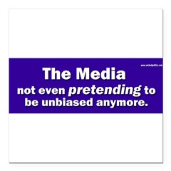 "the media not even pretending to be unbiased anymo Square Car Magnet 3"" x 3"""