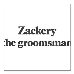 "Zackery the groomsman Square Car Magnet 3"" x 3"""