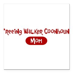 "Treeing Walker Coonhound mom Square Car Magnet 3"" x 3"""