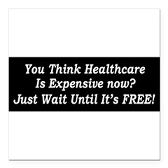 "You Think Healthcare is Expensive Now Square Car Magnet 3"" x 3"""