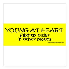 "Young At Heart. Slightly older in other place Square Car Magnet 3"" x 3"""