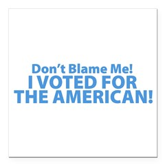 "I Voted For The American Square Car Magnet 3"" x 3"""